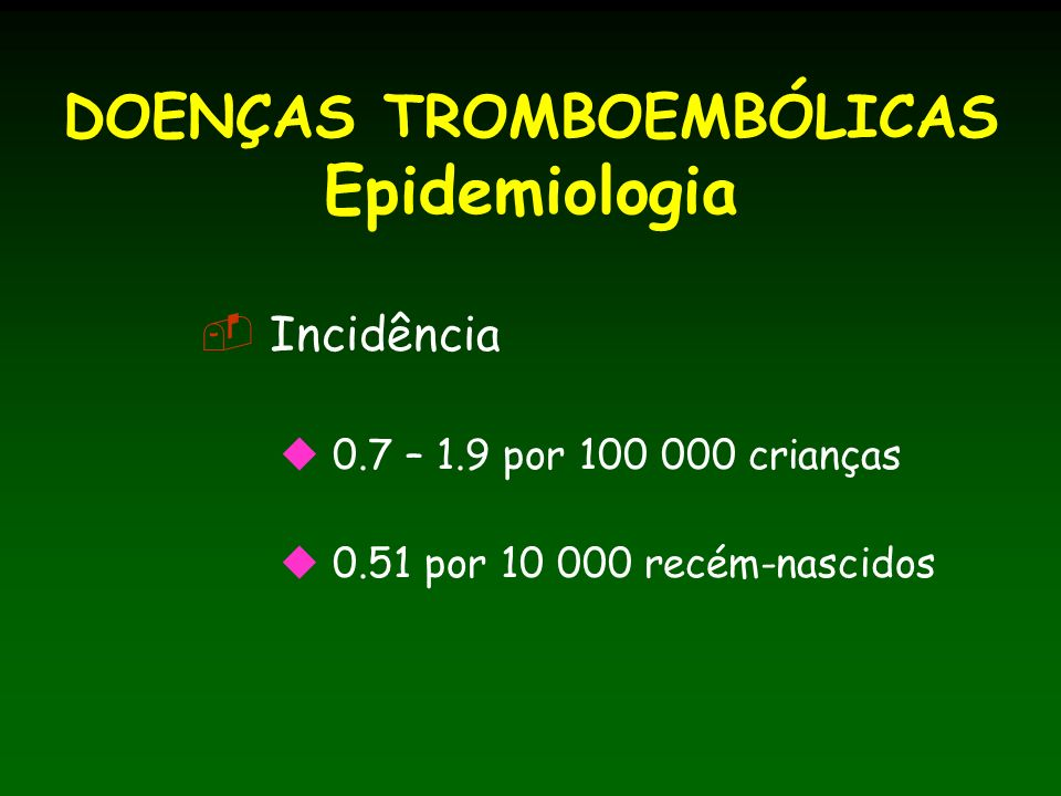 DOENÇAS TROMBOEMBÓLICAS Epidemiologia