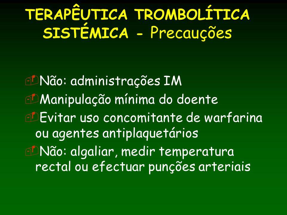 TERAPÊUTICA TROMBOLÍTICA SISTÉMICA - Precauções