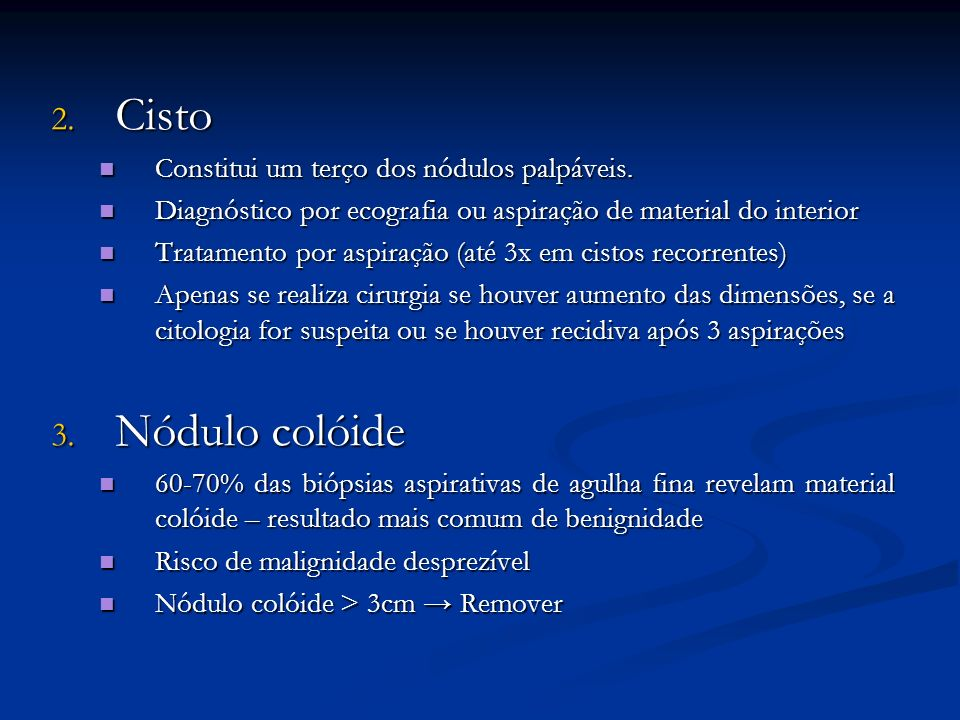 Cisto Nódulo colóide Constitui um terço dos nódulos palpáveis.