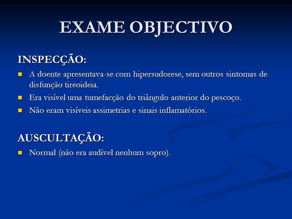 EXAME OBJECTIVO INSPECÇÃO: AUSCULTAÇÃO:
