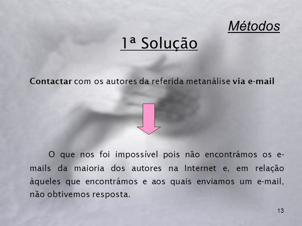 Métodos 1ª Solução Contactar com os autores da referida metanálise via e-mail.