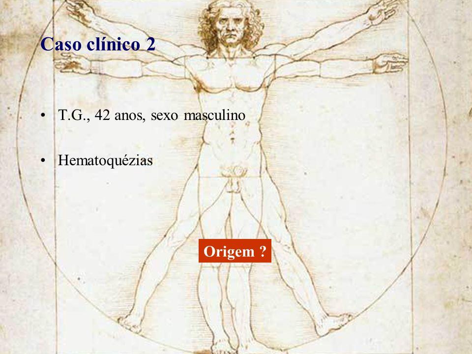 Caso clínico 2 T.G., 42 anos, sexo masculino Hematoquézias Origem