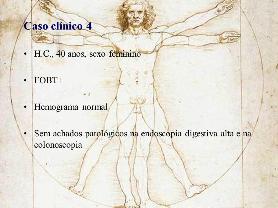 Caso clínico 4 H.C., 40 anos, sexo feminino FOBT+ Hemograma normal