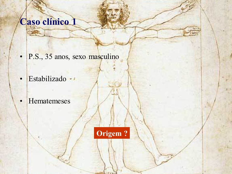 Caso clínico 1 P.S., 35 anos, sexo masculino Estabilizado Hematemeses