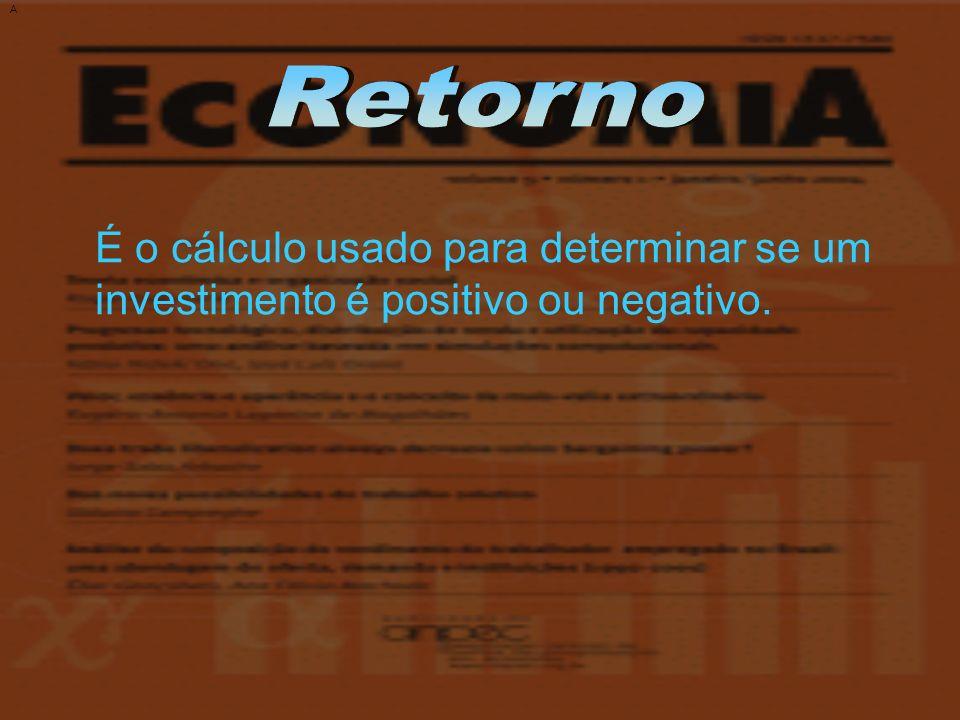 A Retorno É o cálculo usado para determinar se um investimento é positivo ou negativo.