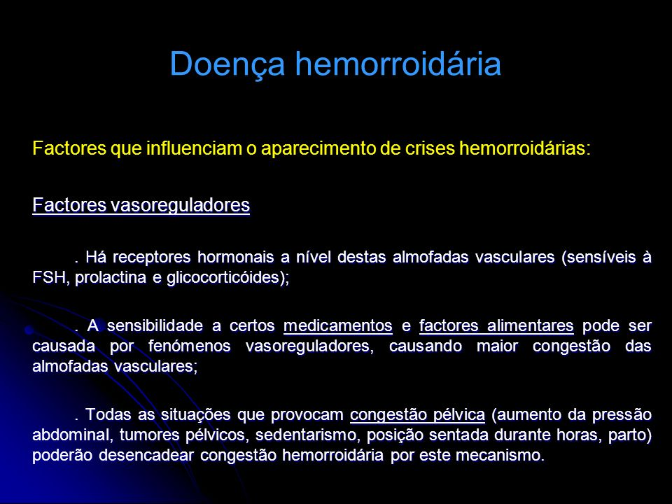 Doença hemorroidária Factores que influenciam o aparecimento de crises hemorroidárias: Factores vasoreguladores.
