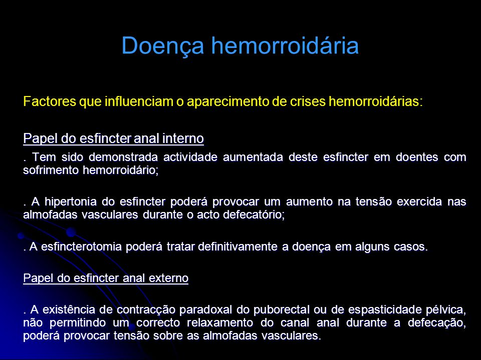 Doença hemorroidária Factores que influenciam o aparecimento de crises hemorroidárias: Papel do esfincter anal interno.