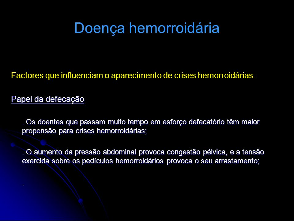 Doença hemorroidária Factores que influenciam o aparecimento de crises hemorroidárias: Papel da defecação.