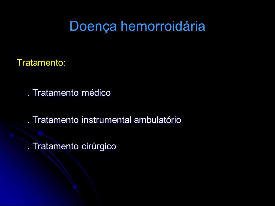 Doença hemorroidária . Tratamento médico Tratamento: