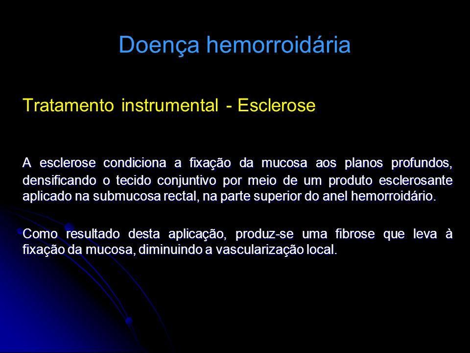 Doença hemorroidária Tratamento instrumental - Esclerose.