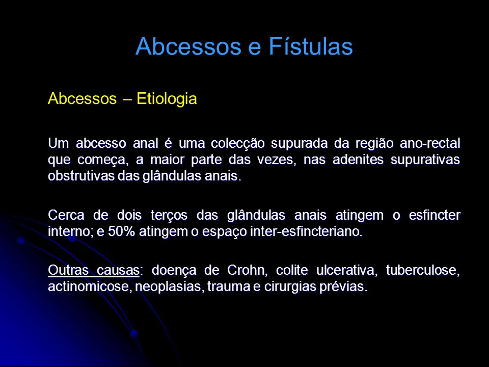 Abcessos e Fístulas Abcessos – Etiologia
