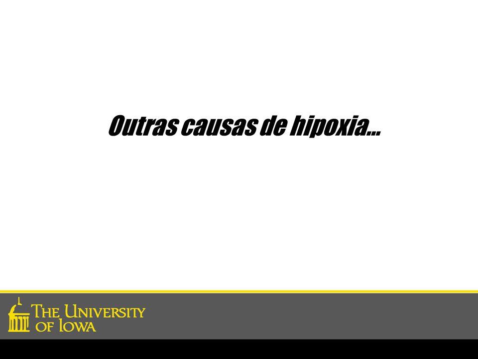 Outras causas de hipoxia…