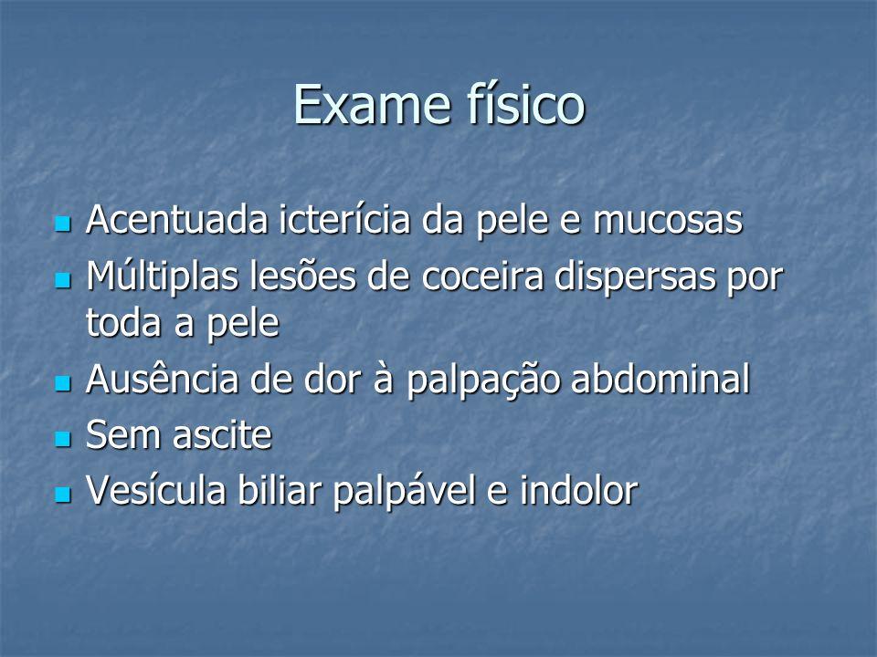 Exame físico Acentuada icterícia da pele e mucosas