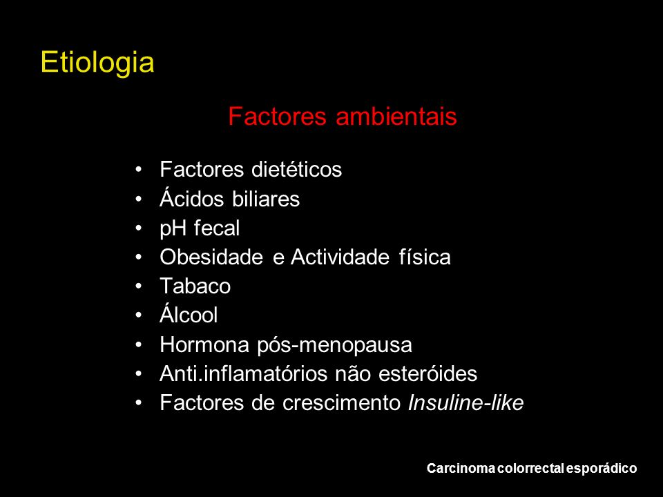 Etiologia Factores ambientais Factores dietéticos Ácidos biliares