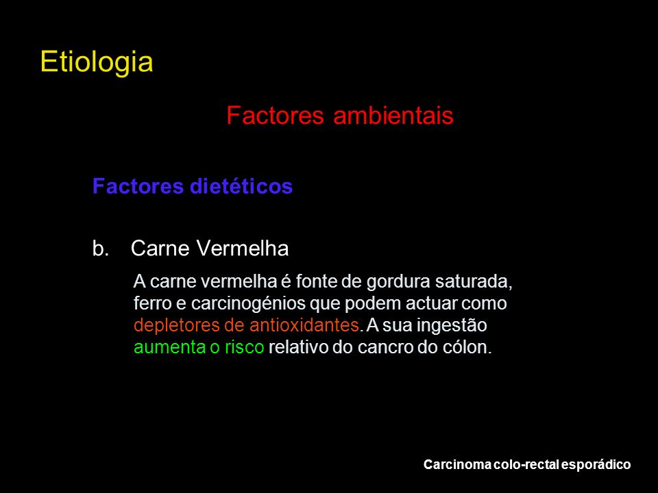 Etiologia Factores ambientais Factores dietéticos b. Carne Vermelha