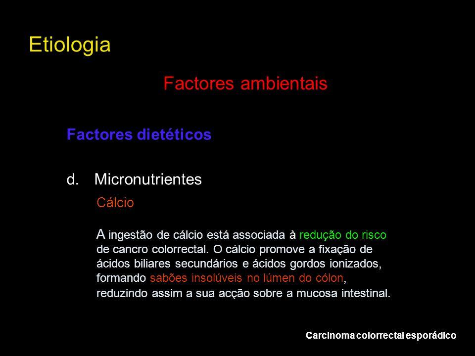 Etiologia Factores ambientais Factores dietéticos d. Micronutrientes