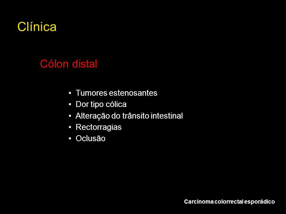 Clínica Cólon distal Tumores estenosantes Dor tipo cólica