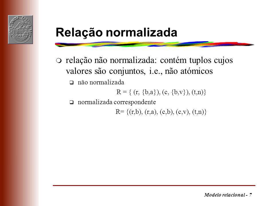 Relação normalizada relação não normalizada: contém tuplos cujos valores são conjuntos, i.e., não atómicos.