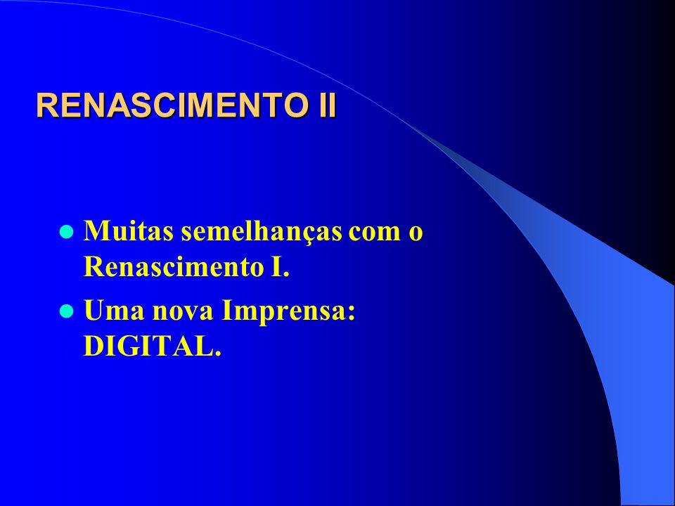 RENASCIMENTO II Muitas semelhanças com o Renascimento I.