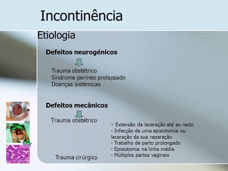 Incontinência Etiologia Defeitos neurogénicos Defeitos mecânicos