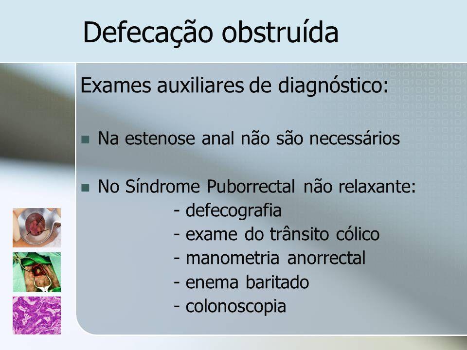 Defecação obstruída Exames auxiliares de diagnóstico: