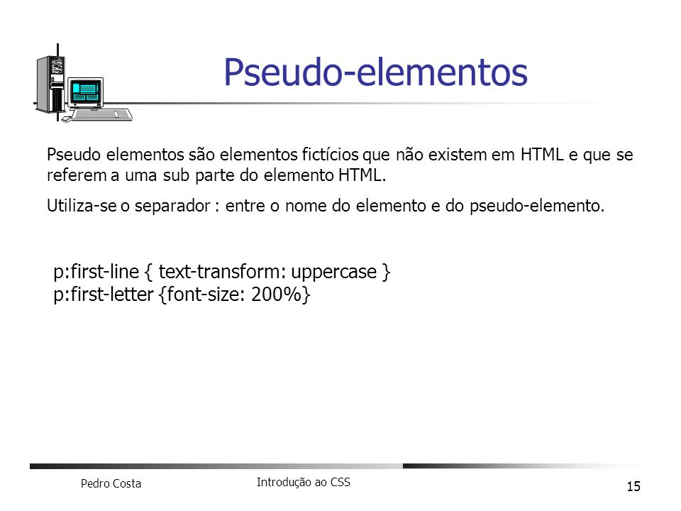 Pseudo-elementos p:first-line { text-transform: uppercase }