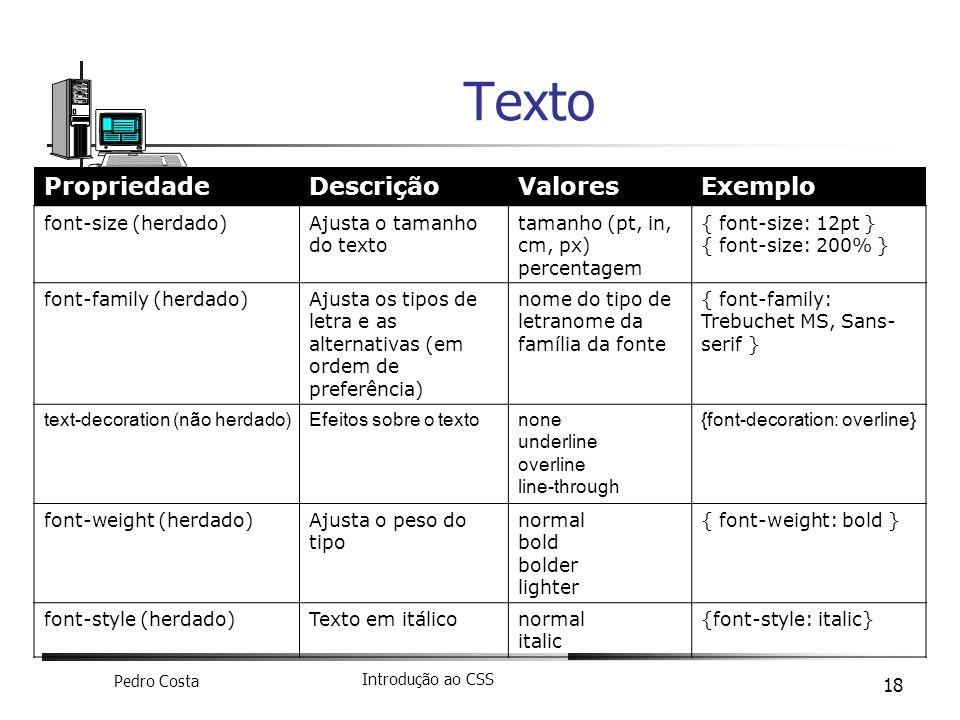 Texto Propriedade Descrição Valores Exemplo font-size (herdado)