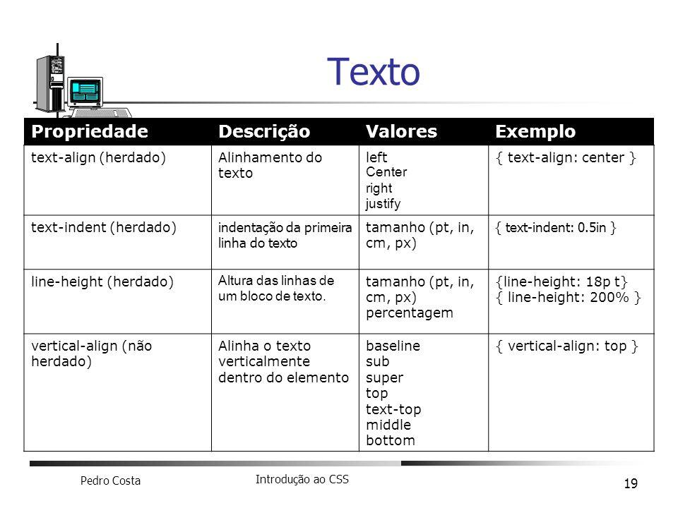 Texto Propriedade Descrição Valores Exemplo text-align (herdado)
