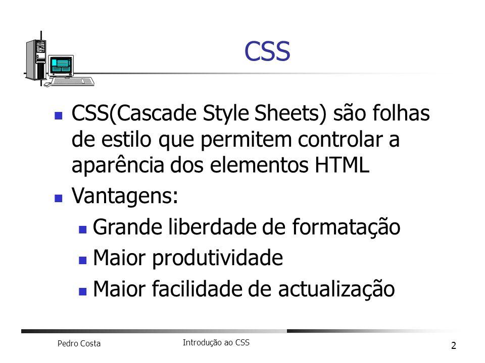 CSS CSS(Cascade Style Sheets) são folhas de estilo que permitem controlar a aparência dos elementos HTML.