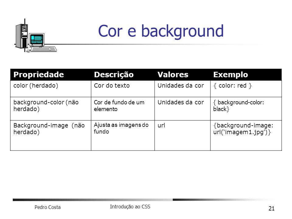 Cor e background Propriedade Descrição Valores Exemplo color (herdado)
