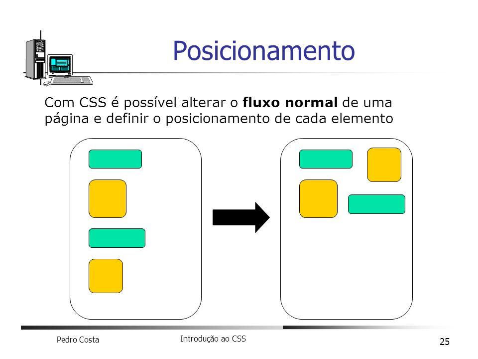 Posicionamento Com CSS é possível alterar o fluxo normal de uma página e definir o posicionamento de cada elemento.
