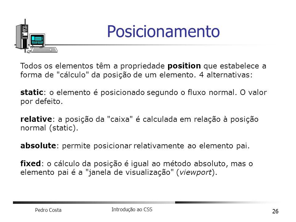 Posicionamento Todos os elementos têm a propriedade position que estabelece a forma de cálculo da posição de um elemento. 4 alternativas: