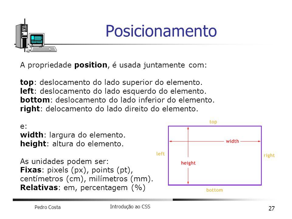 Posicionamento A propriedade position, é usada juntamente com: