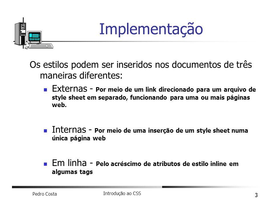 Implementação Os estilos podem ser inseridos nos documentos de três maneiras diferentes: