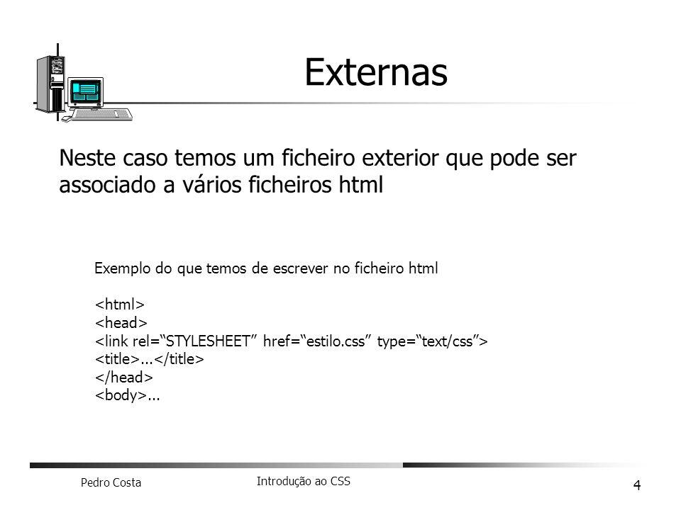 Externas Neste caso temos um ficheiro exterior que pode ser associado a vários ficheiros html. Exemplo do que temos de escrever no ficheiro html.