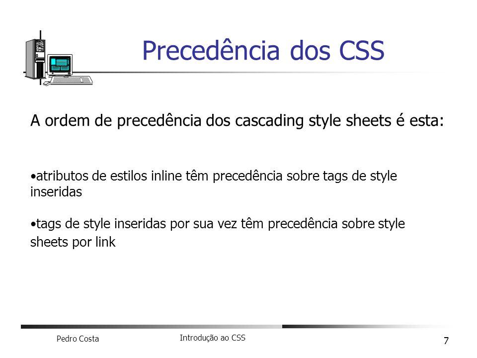 Precedência dos CSS A ordem de precedência dos cascading style sheets é esta: