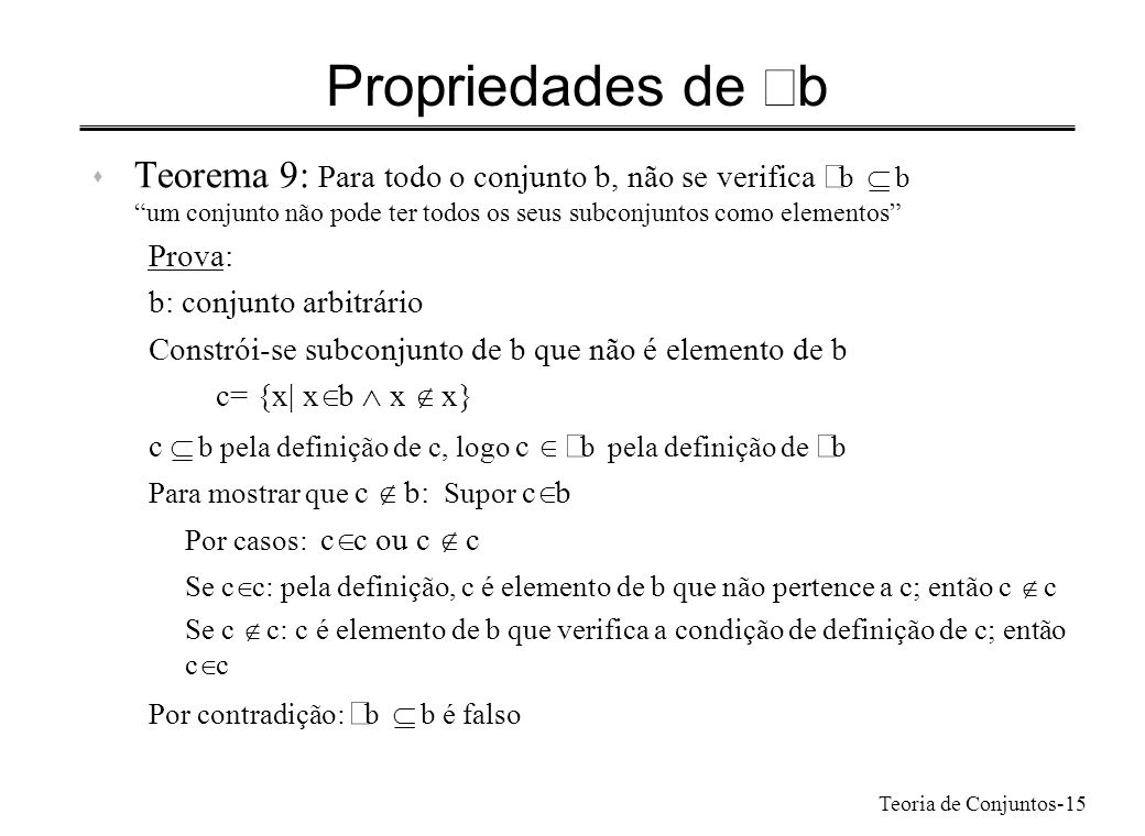 Propriedades de Ãb Teorema 9: Para todo o conjunto b, não se verifica Ãb Í b. um conjunto não pode ter todos os seus subconjuntos como elementos