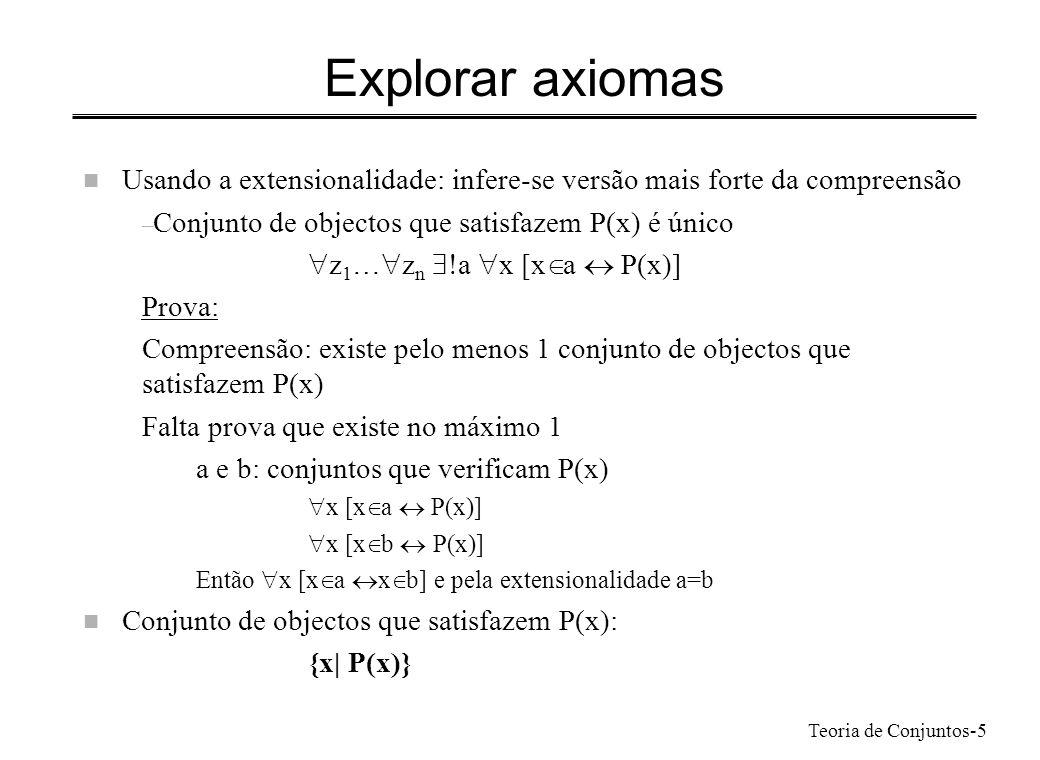 Explorar axiomas Usando a extensionalidade: infere-se versão mais forte da compreensão. Conjunto de objectos que satisfazem P(x) é único.