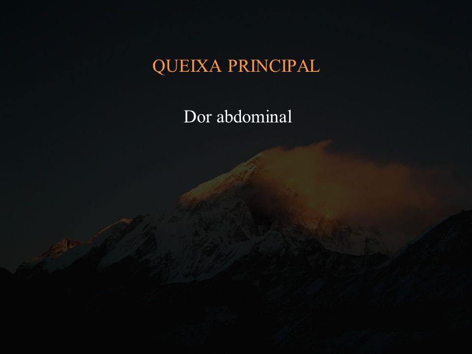 QUEIXA PRINCIPAL Dor abdominal