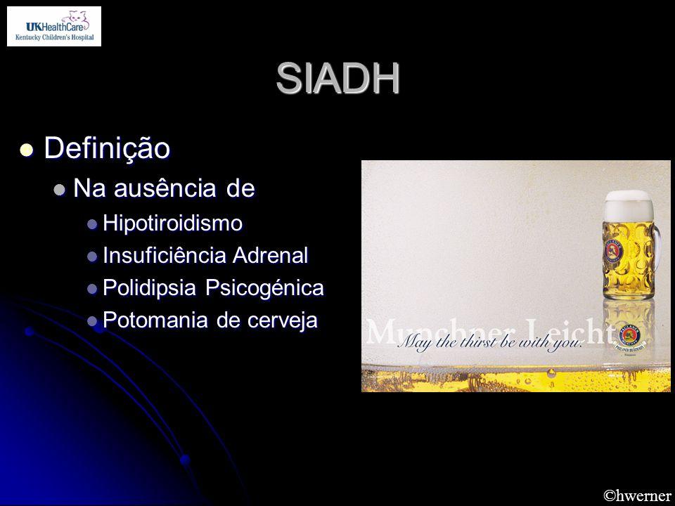 SIADH Definição Na ausência de Hipotiroidismo Insuficiência Adrenal