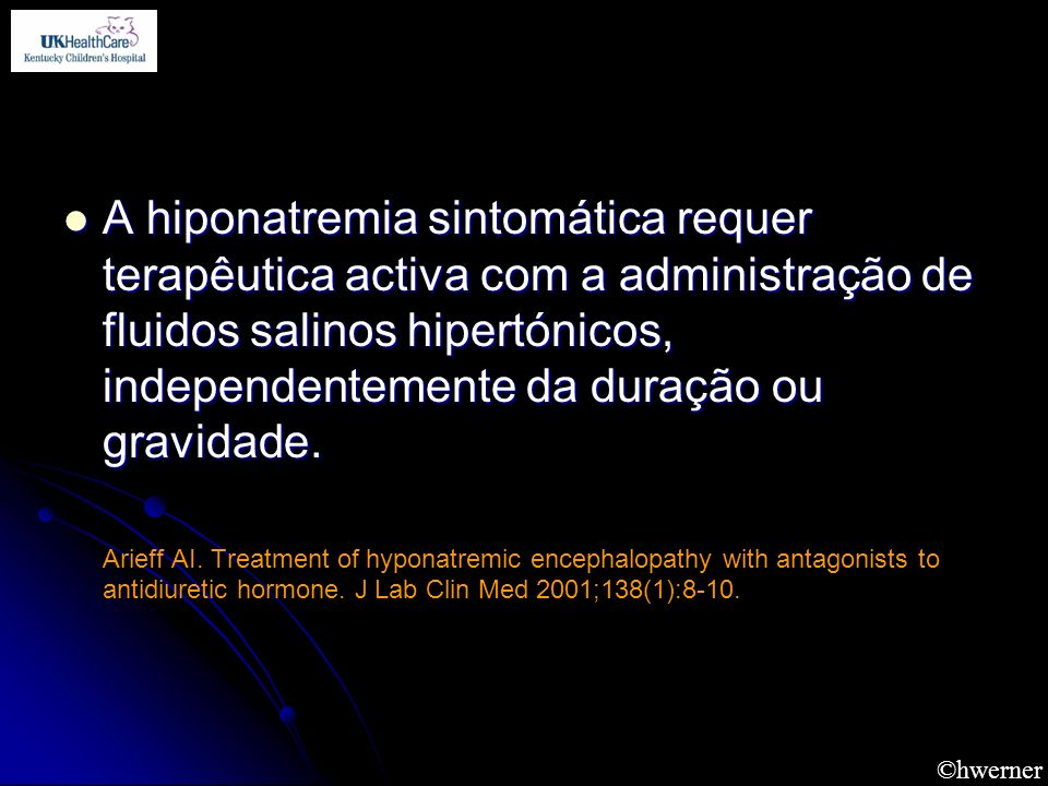 A hiponatremia sintomática requer terapêutica activa com a administração de fluidos salinos hipertónicos, independentemente da duração ou gravidade.