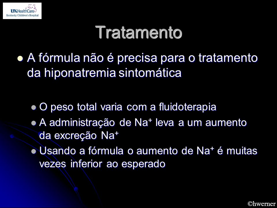 Tratamento A fórmula não é precisa para o tratamento da hiponatremia sintomática. O peso total varia com a fluidoterapia.
