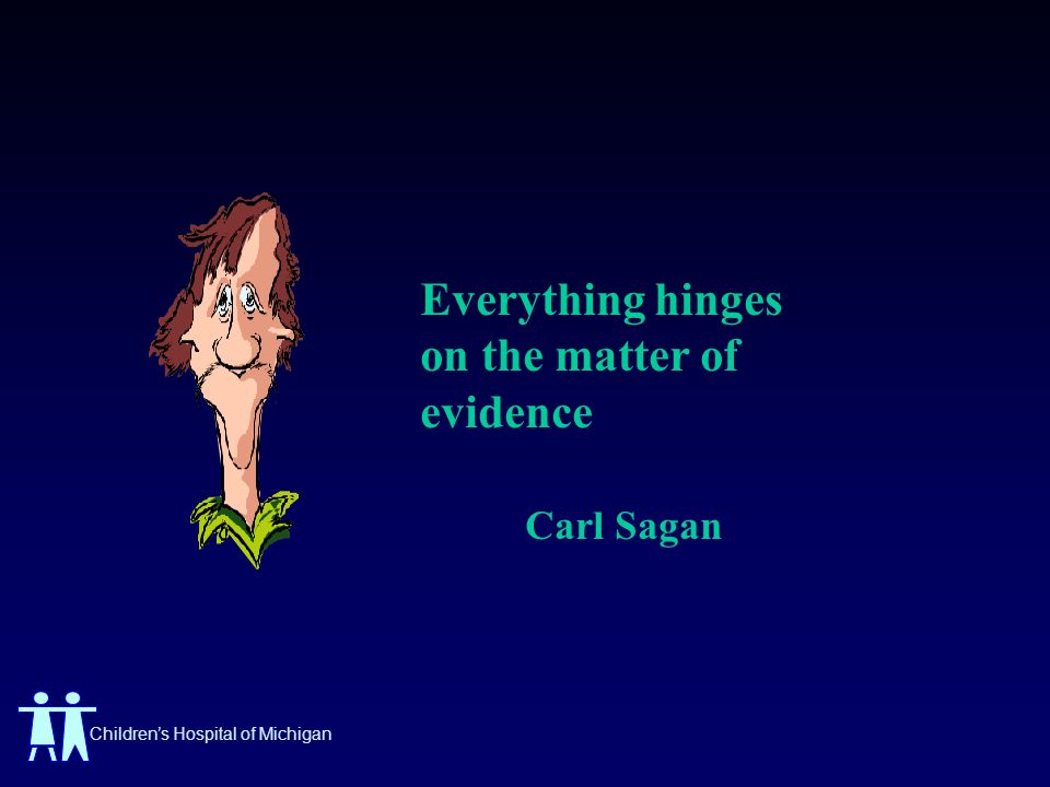 Everything hinges on the matter of evidence Carl Sagan