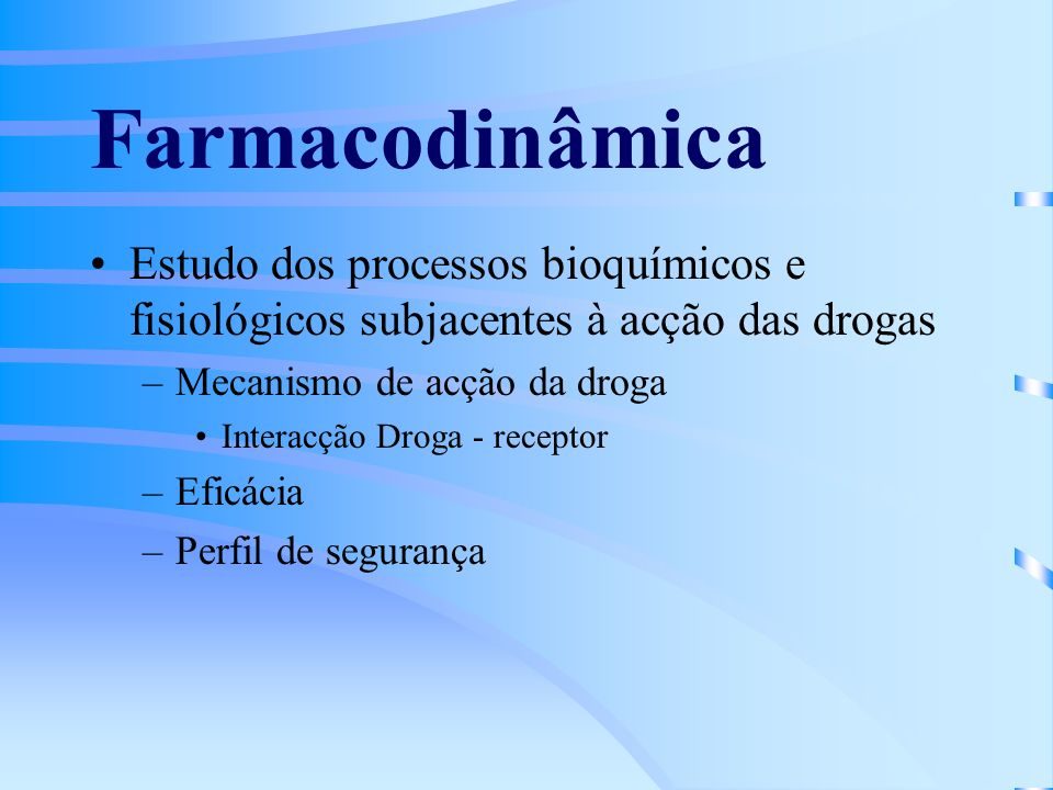 Farmacodinâmica Estudo dos processos bioquímicos e fisiológicos subjacentes à acção das drogas. Mecanismo de acção da droga.