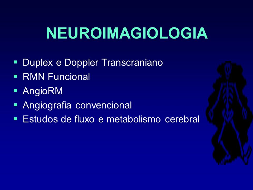 NEUROIMAGIOLOGIA Duplex e Doppler Transcraniano RMN Funcional AngioRM