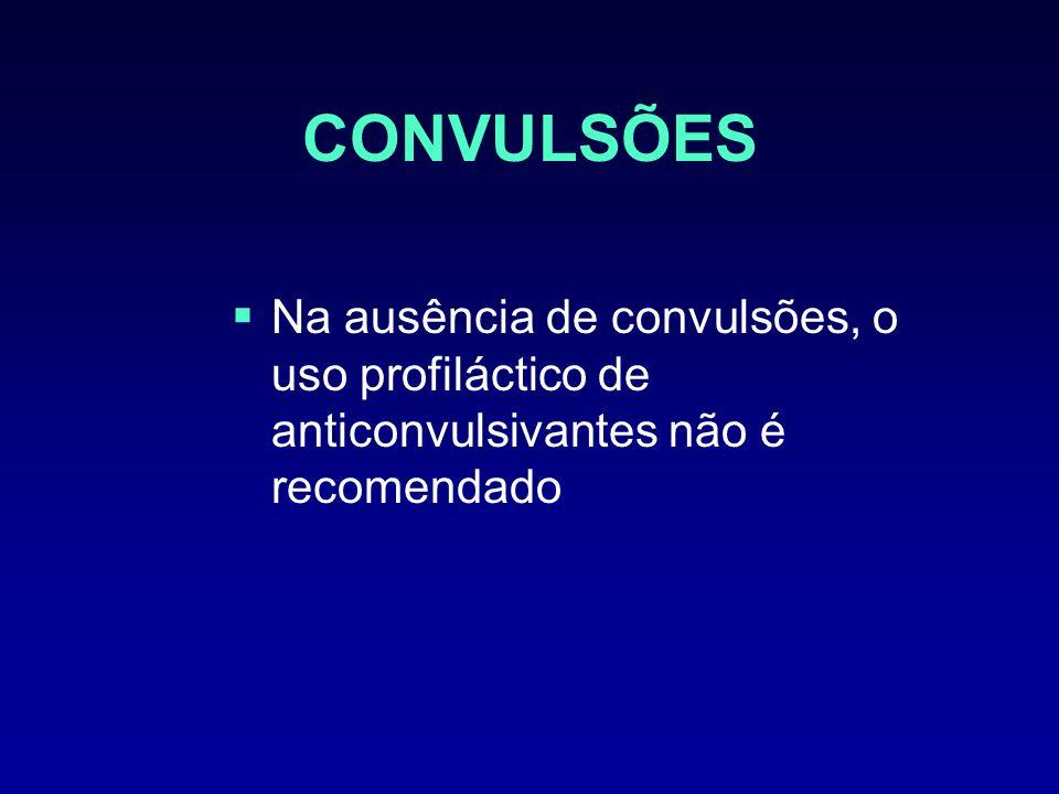 CONVULSÕES Na ausência de convulsões, o uso profiláctico de anticonvulsivantes não é recomendado