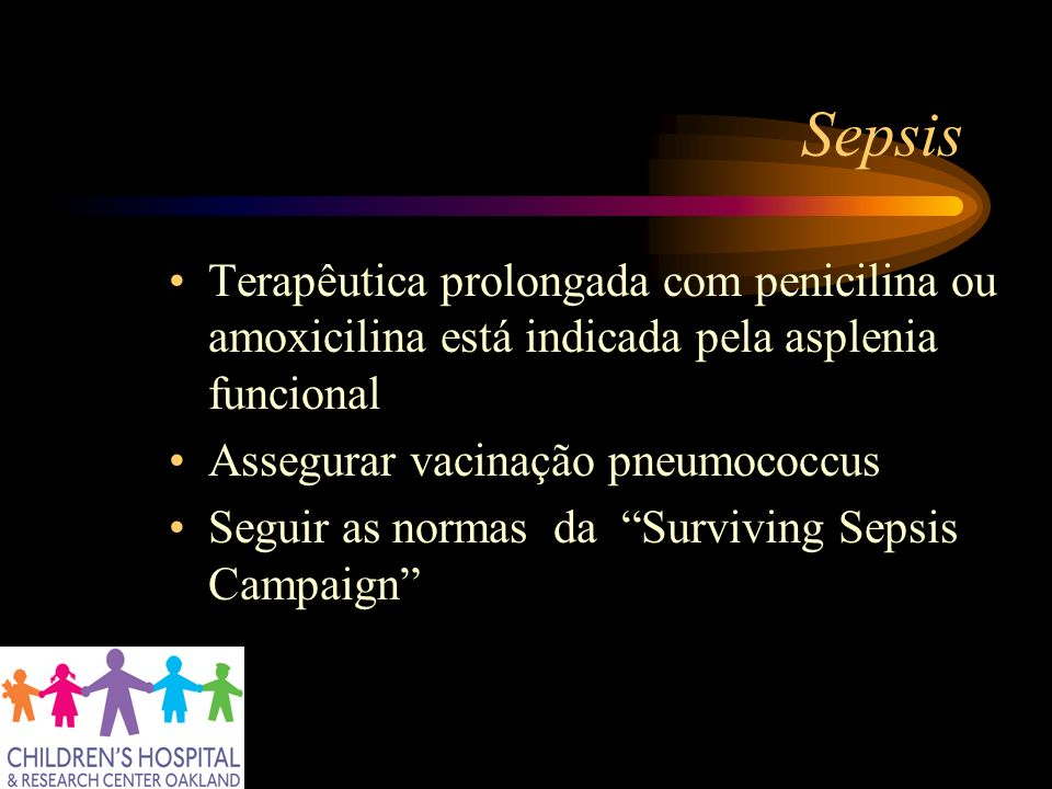 SepsisTerapêutica prolongada com penicilina ou amoxicilina está indicada pela asplenia funcional. Assegurar vacinação pneumococcus.