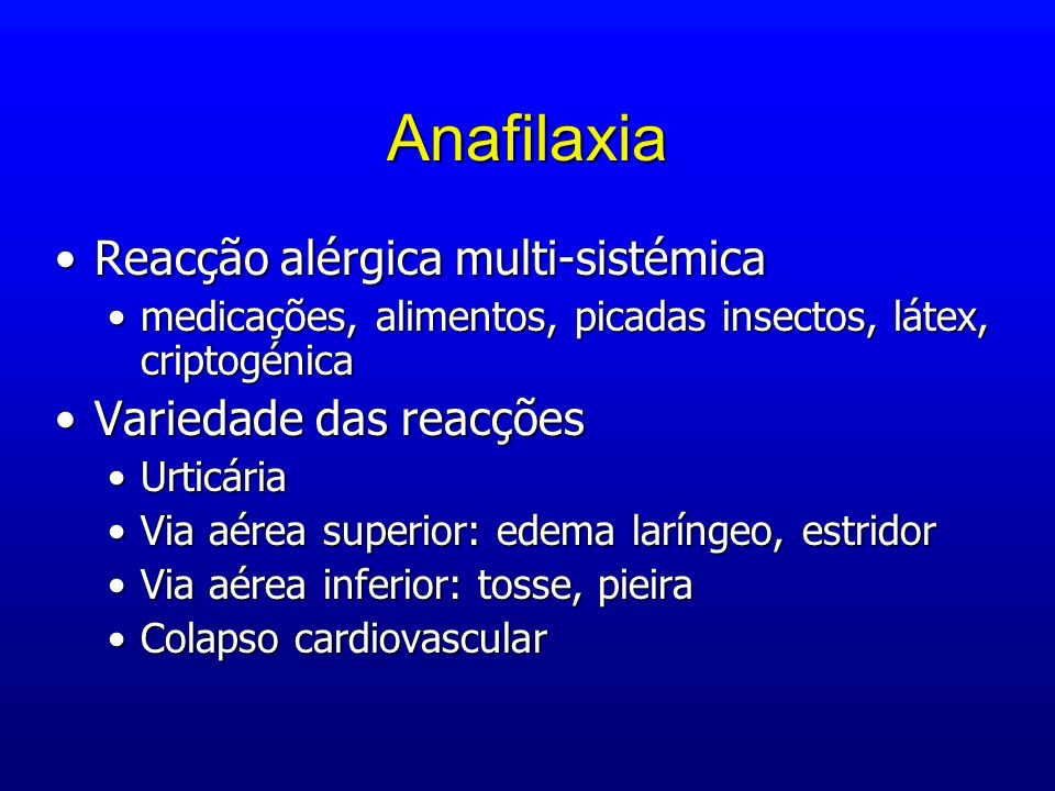 Anafilaxia Reacção alérgica multi-sistémica Variedade das reacções
