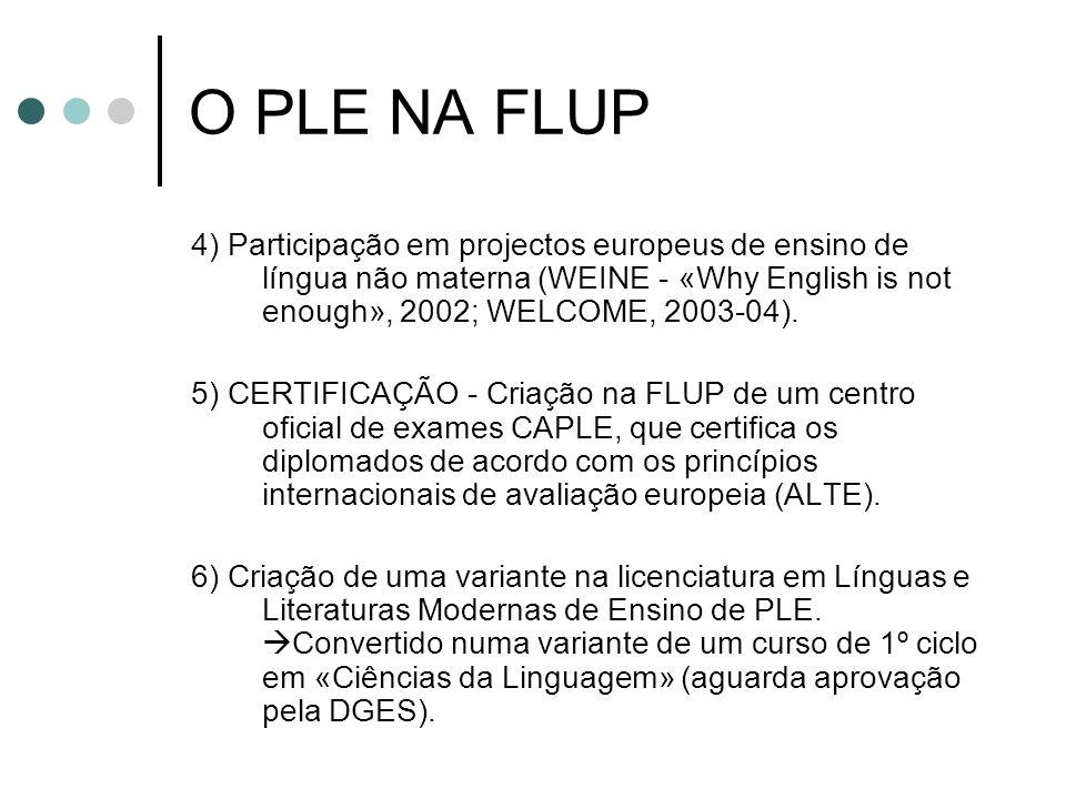 O PLE NA FLUP4) Participação em projectos europeus de ensino de língua não materna (WEINE - «Why English is not enough», 2002; WELCOME, 2003-04).