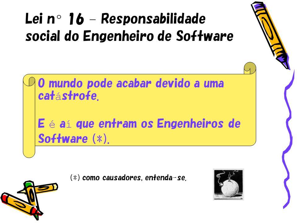 Lei nº 16 – Responsabilidade social do Engenheiro de Software